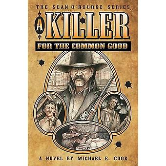 A Killer For The Common Good The Sean ORourke Series  Book 1 by Cook & Michael E.