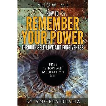 Show Me How to Remember Your Power through SelfLove and Forgiveness by Blaha & Angela