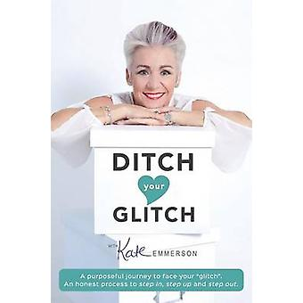 Ditch Your Glitch A Purposeful Journey by Emmerson & Kate