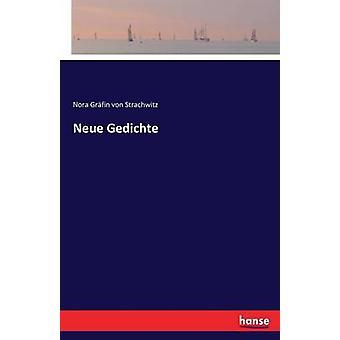 Neue Gedichte by Grfin von Strachwitz & Nora