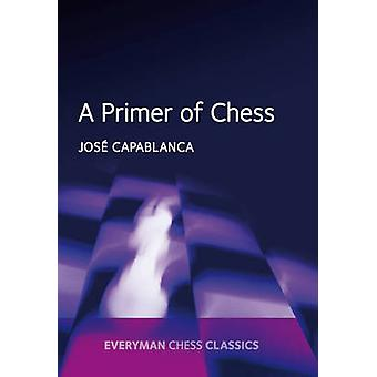 A Primer of Chess by Capablanca & Jose