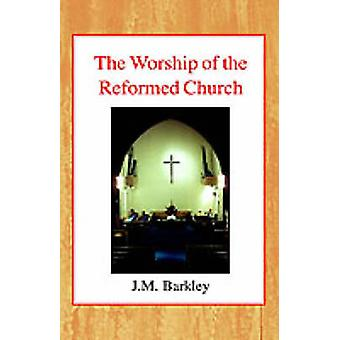 The Worship of the Reformed Church by John M. Barkley - 9780227170366