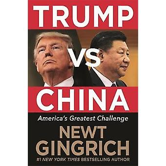 Trump vs. China - Facing America's Greatest Threat by Newt Gingrich -