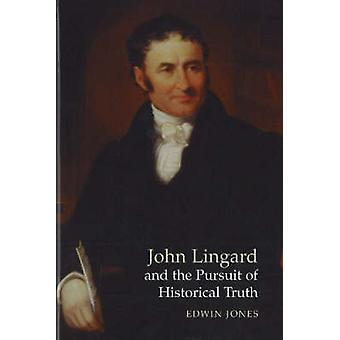 John Lingard and the Pursuit of Historical Truth by Edwin Jones - 978
