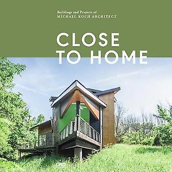 Close to Home - Building and Projects of Michael Koch and Associates A