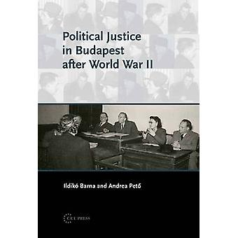 Political Justice in Budapest After WWII by Ildiko Barna - Andrea Pet