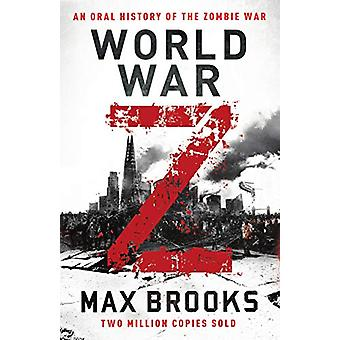 World War Z - An Oral History of the Zombie War by Max Brooks - 978071
