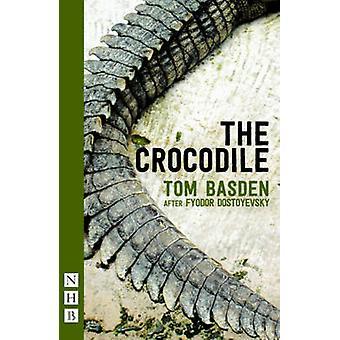 The Crocodile by Adapted by Tom Basden & Fyodor Dostoyevsky