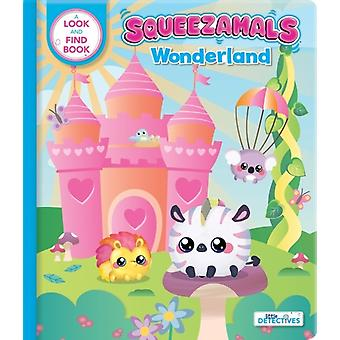 Squeezamals Wonderland Little Detectives by Illustrated by Imports Dragon Studios & Text by Marine Guion