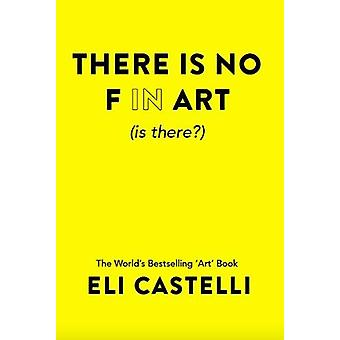 There is No F in ART (is there?) by Eli Castelli - 9781527229150 Book