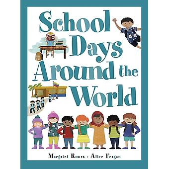 School Days Around The World international by Margriet Ruurs & Illustrated by Alice Feagan