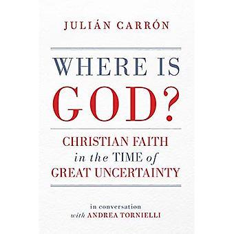Hvor er Gud?: Christian Faith i tiden med stor usikkerhed