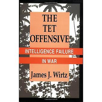The Tet Offensive - Intelligence Failure in War by James J. Wirtz - 97