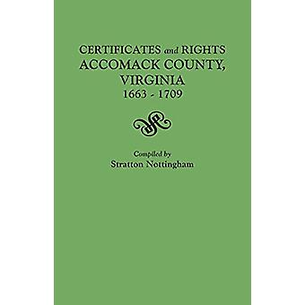 Certificates and Rights - Accomack County - Virginia - 1663-1709 by S