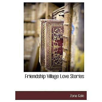 Friendship Village Love Stories by Zona Gale - 9781116262100 Book