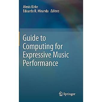 Guide to Computing for Expressive Music Performance by Alexis Kirke -