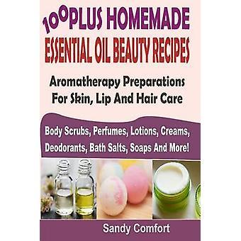 100 Plus Homemade Essential Oil Beauty Recipes - Aromatherapy Preparat
