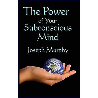 The Power of Your Subconscious Mind by Joseph Murphy - 9781515437482