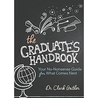 Graduate's Handbook - Your No-Nonsense Guide for What Comes Next by Cl