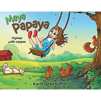Maya Papaya - rhymes with reason by Karla Jean Kehler - 9781773706580