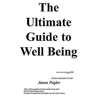 The Ultimate Guide to Well Being by j - Pegler - 9781847470065 Book