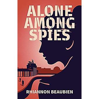 Alone Among Spies by Rhiannon Beaubien - 9781999298906 Book