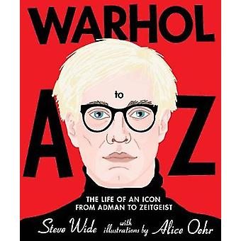 Warhol A to Z The Life of an Icon from Adman to Zeitgeist