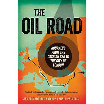 The Oil Road Journeys from the Caspian Sea to the City of London