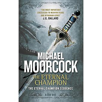 The Eternal Champion  The Eternal Champion Sequence 1 by Michael Moorcock