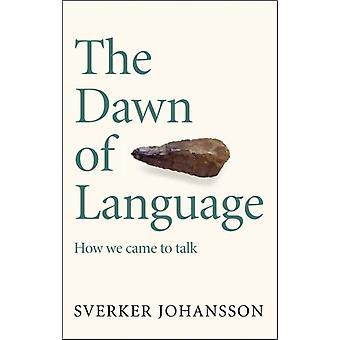 The Dawn of Language by Sverker Johansson