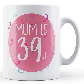 Madre es 39(+1) - cumpleaños - taza impresa