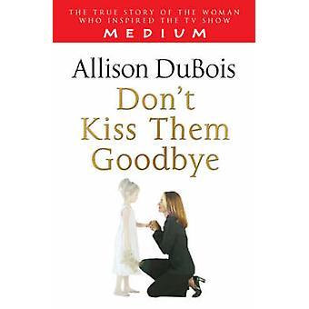 Eux ne Kiss Goodbye de Allison DuBois - livre 9781416511328