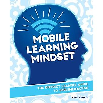 Mobile Learning Mindset - The District Leaders Guide to Implementation
