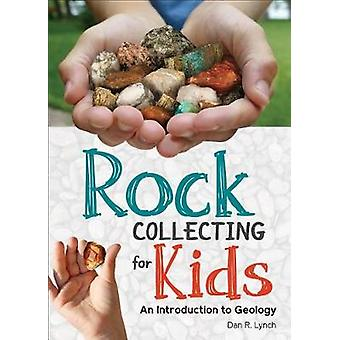Rock Collecting for Kids - An Introduction to Geology by Dan R. Lynch