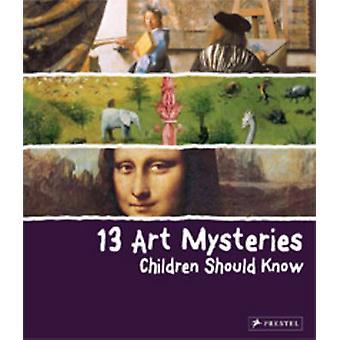 13 Art Mysteries kinderen moeten weten door Angela Wenzel - 978379137044