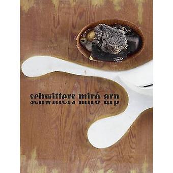 Schwitters - Mirao - Arp by Dieter Buchhart - William Jeffett - Eric