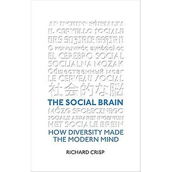The Social Brain - How Diversity Made the Modern Mind by Richard Crisp