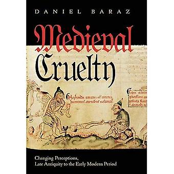 Medieval Cruelty: Varieties of Perception from Late Antiquity to the Early Modern Period