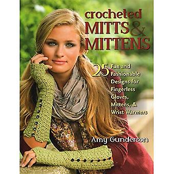 Crocheted Mitts & Mittens: 25 Fun and Fashionable Designs for Fingerless Gloves, Mittens, and Wrist Warmers