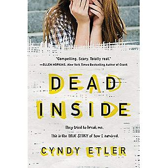 Dead Inside: They Tried to� Break Me. This Is the True Story of How I Survived.
