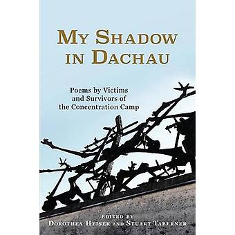 My Shadow in Dachau Poems by Victims and Survivors of the Concentration Camp by Heiser & Dorothea