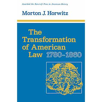 The Transformation of American Law - 1780-1860 by Morton J. Horwitz -