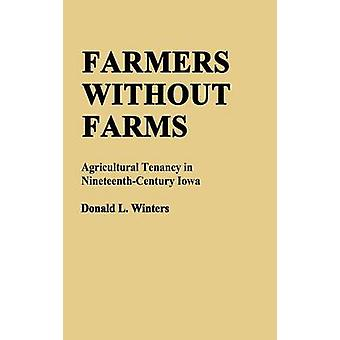 Farmers Without Farms Agricultural Tenancy in NineteenthCentury Iowa by Winters & Donald L.