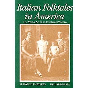 Italian Folktales in America The Verbal Art of an Immigrant Woman by Mathias & Elizabeth