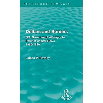 Dollar und Grenzen U.S. Governemnt Versuche beschränkt Kapital fließt 19601980 von Hawley & James P.