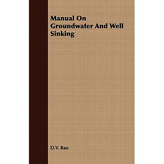 Manual On Groundwater And Well Sinking by Rao & D.V.