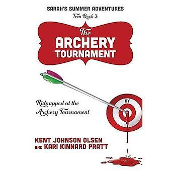 Sarahs zomer avonturen tiener boek 3 het boogschieten toernooi ontvoerd bij het boogschieten toernooi door Olsen & Kent Johnson