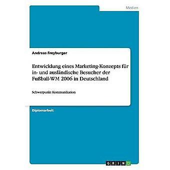 Entwicklung eines MarketingKonzepts fr i und auslndische Besucher der FuballWM 2006 i Deutschland af Freyburger & Andreas
