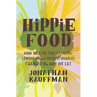 Hippie Food - How Back-to-the-Landers - Longhairs - and Revolutionarie