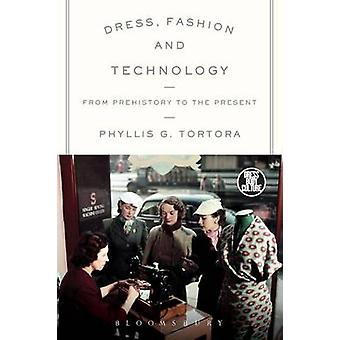 Dress - Fashion and Technology - From Prehistory to the Present by Phy